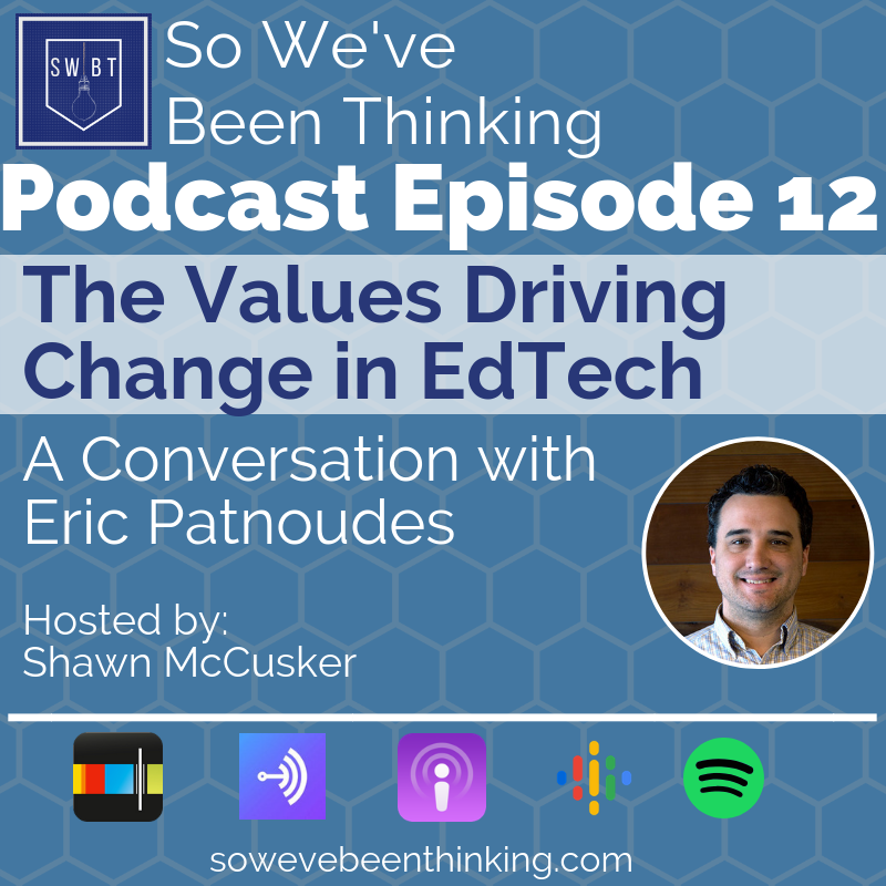 Episode 12: The Values Driving Change in EdTech - with Eric Patnoudes -