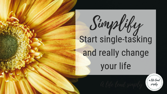 Simplify your life, single tasking, increase productivity, A life lead simply (8).png