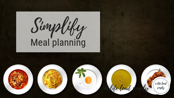 Simplify, meal planning, A life lead simply.com #simplify #mealplanning #simplicity #minimalist #planning