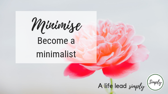 Minimalism, How to become a minimalist in 10 steps, www.alifeleadsimply.com #minimise #minimalist #minimalism #simplify #simple #minimallife #minimalistlifestyle (4).png