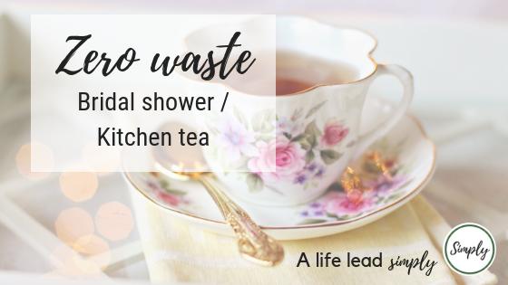 Zero waste celebrations, bridal showers or kitchen teas, alifeleadsimply.com #zerowaste #simplify #minimalist #celebrations #bridetobe #bridalshower (6).png
