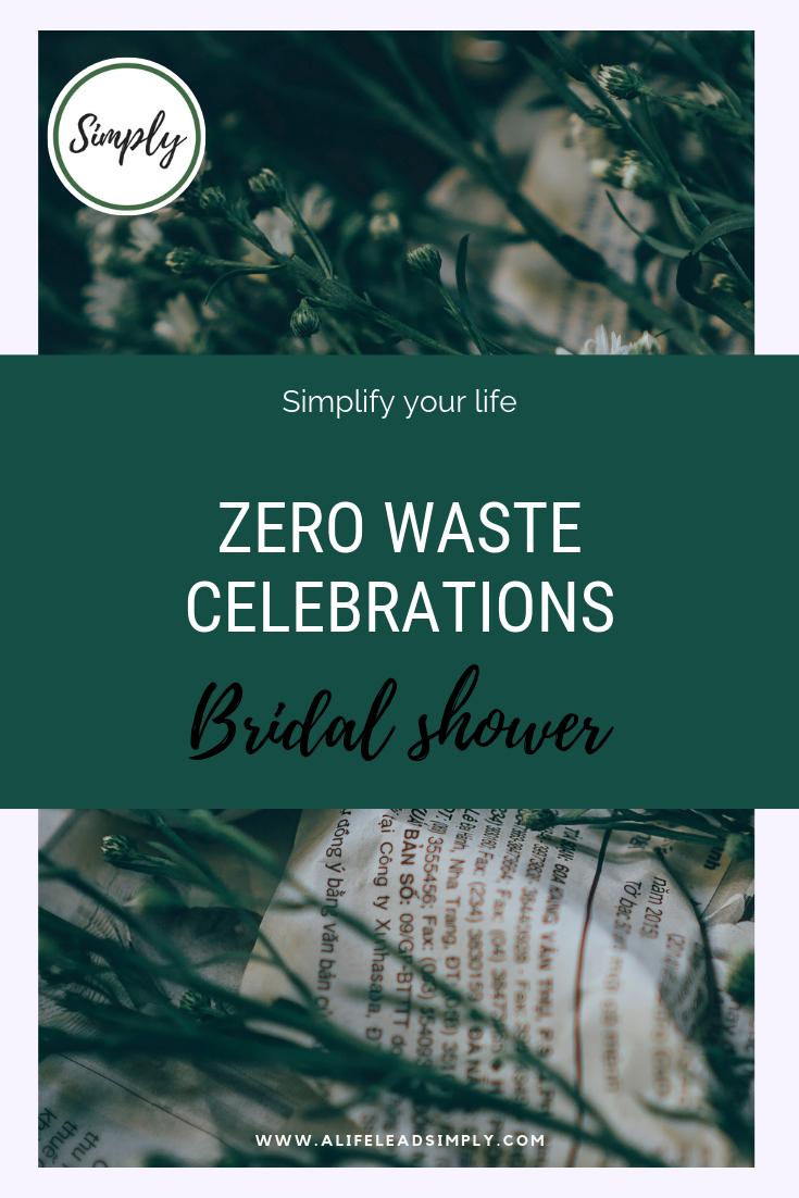 Zero waste celebrations, bridal showers or kitchen teas, alifeleadsimply.com #zerowaste #simplify #minimalist #celebrations #bridetobe #bridalshower (3).png