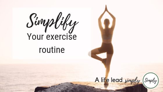 Simplify your exercise routine, alifeleadsimply.com #exercise #simplify #simplelife (4).png