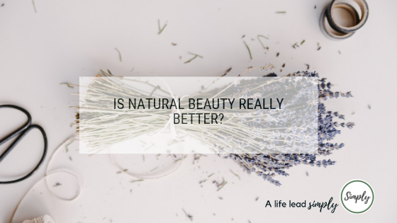 Is natural beauty really better? A life lead simply