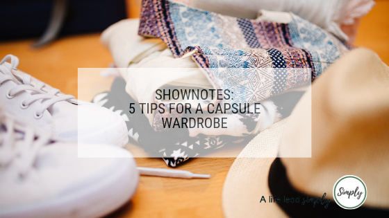 Shownotes - 5 tips for starting a capsule wardrobe, A life lead simply