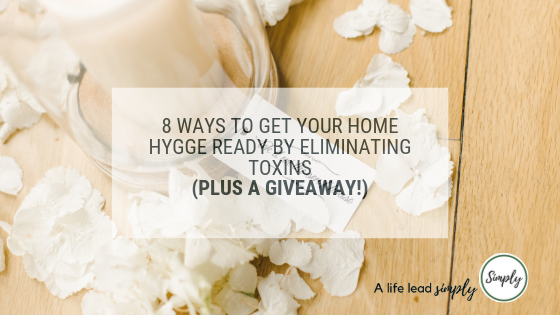 8 WAYS TO GET YOUR HOME HYGGE READY BY ELIMINATING TOXINS  (PLUS A GIVEAWAY!), A life lead simply