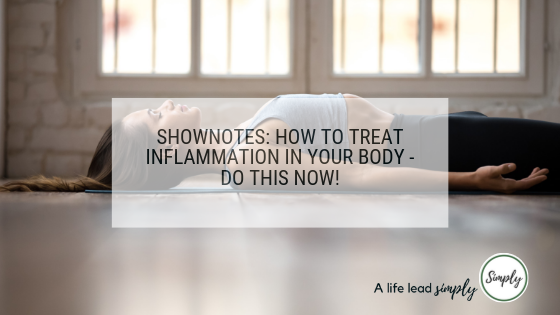 Shownotes: How to treat inflammation in your body - do this now!