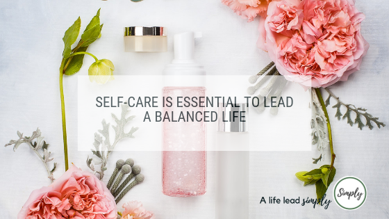 Self care is essential, A life lead simply #selfcare
