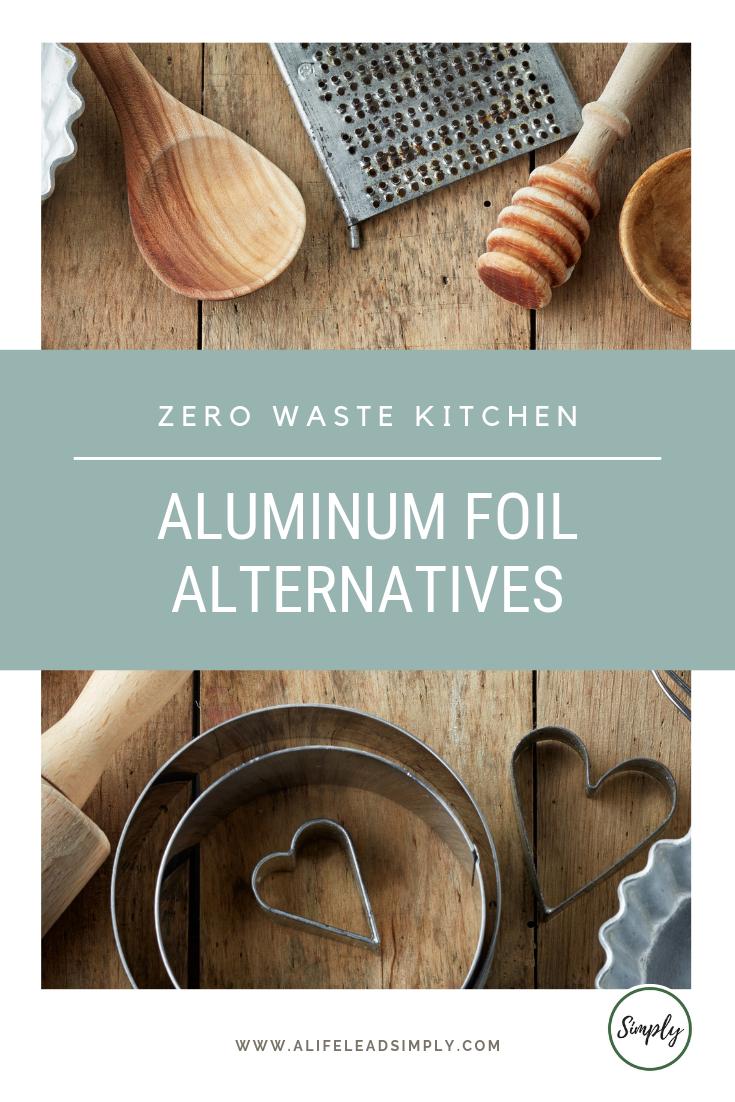 Zero waste, Alternatives to aluminum foil, A life lead simply, www.alifeleadsimply