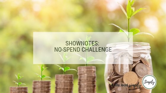 Shownotes - no spend challenge, alifeleadsimply.com #nospend #frugalliving #howtosave