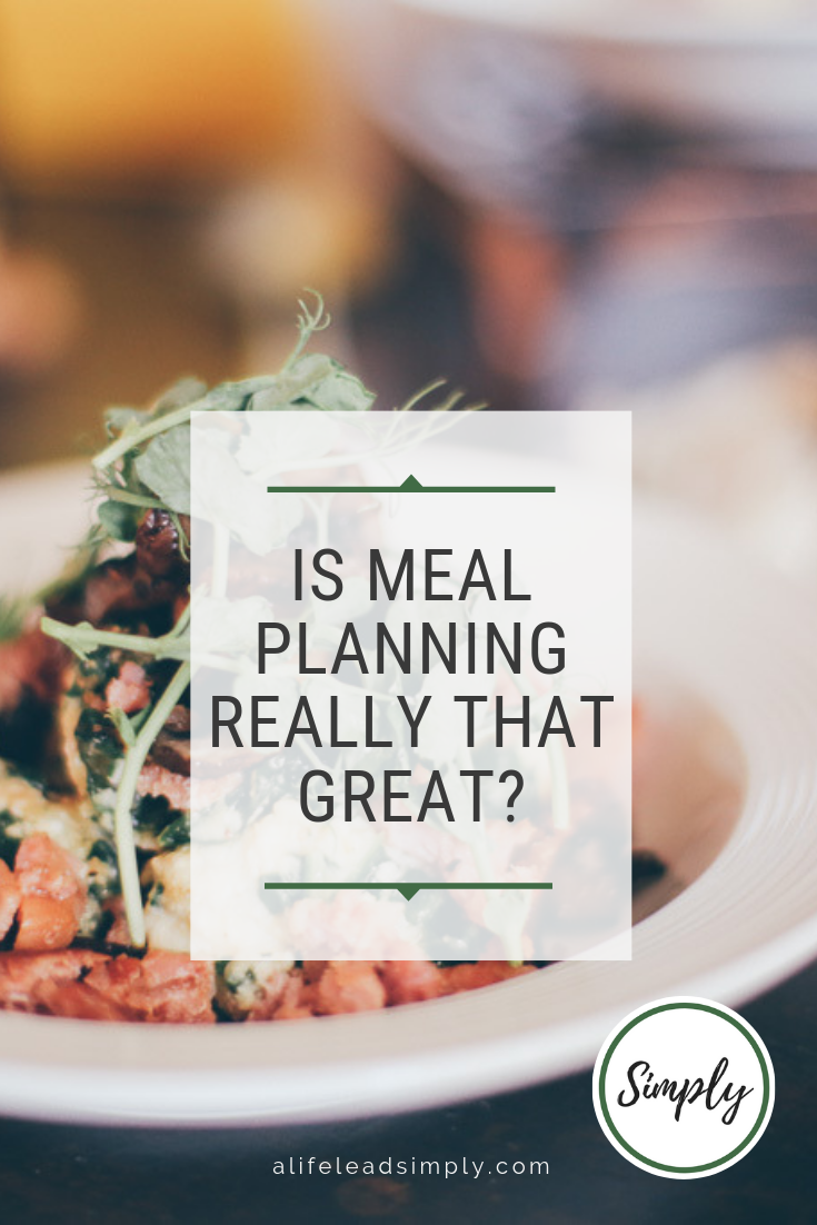 Is meal planning that great? Alifeleadsimply.com #mealplanning #mealprep #healthymeals #realfood #simplifyyourlife