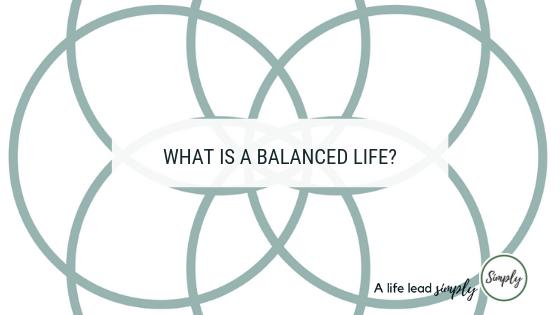 What is a balanced life, alifeleadsimply.com #balance #balancedlife