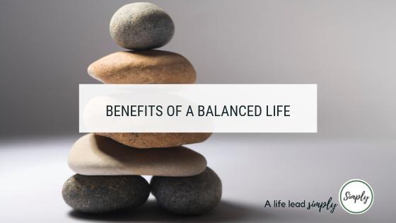 Benefits of a balanced life, www.alifeleadsimply.com #balancedlife #balanceforthebetter (4).png