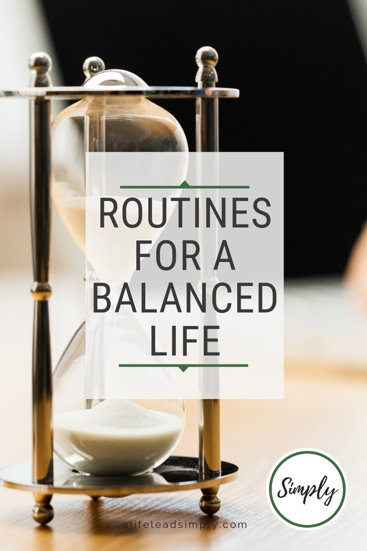 Routines for a balanced life, A life lead simply #balance #routines