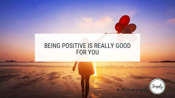 Being positive is good for you, A life lead simply, www.alifeleadsimply #positive