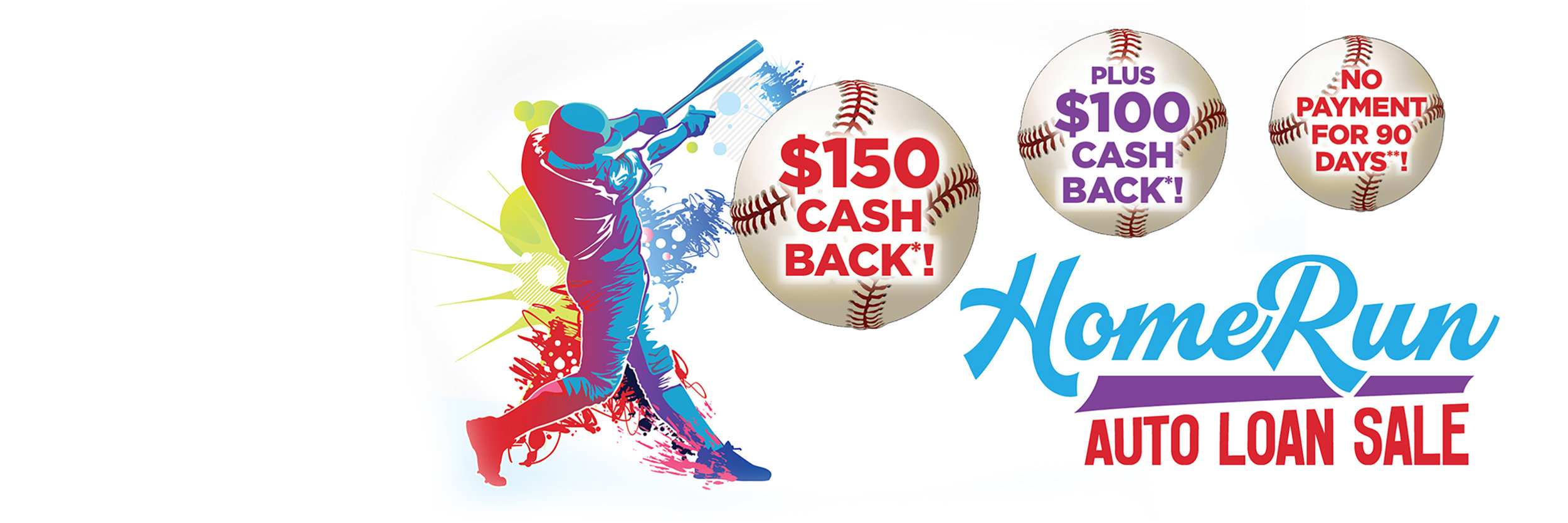 Home-Run-Auto-Sale-$150-Cash-Back*!-Plus-$100-Cash-Back*!-No-Payment-For-90-Days*!