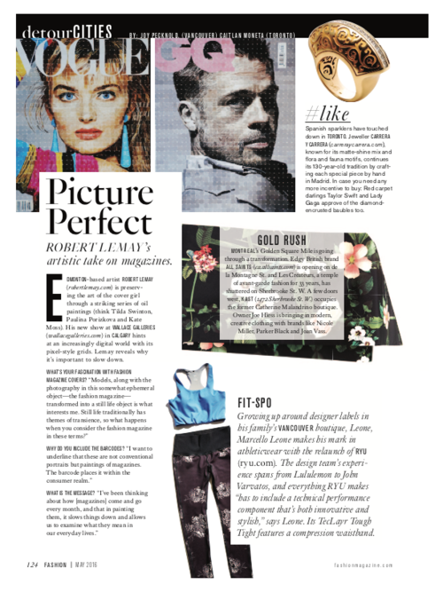 """FASHION   – excerpt from  Fashion , May 2016   """"Edmonton based artist Robert Lemay is preserving the art of the cover girl through a striking series of oil paintings(think Tilda Swinton, Paulina Porizkova and Kate Moss). His new show at Wallace Galleries in Calgary hints at an increasingly digital world with its pixel-style grids. Lemay reveals why it's important to slow down.""""   What's your fascination with fashion magazine covers?   Models, along with the photography in this somewhat ephemeral object – the fashion magazine – transformed into still life object is what interests me. Still life traditionally has themes of transience, so what happens when you consider the fashion magazine in these terms?"""