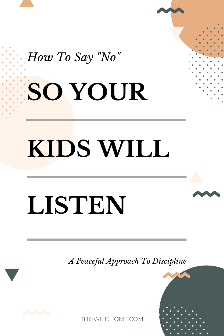 "How To Say ""No"" So Your Kids Will Listen: A Peaceful Approach To Discipline - This Wild Home"