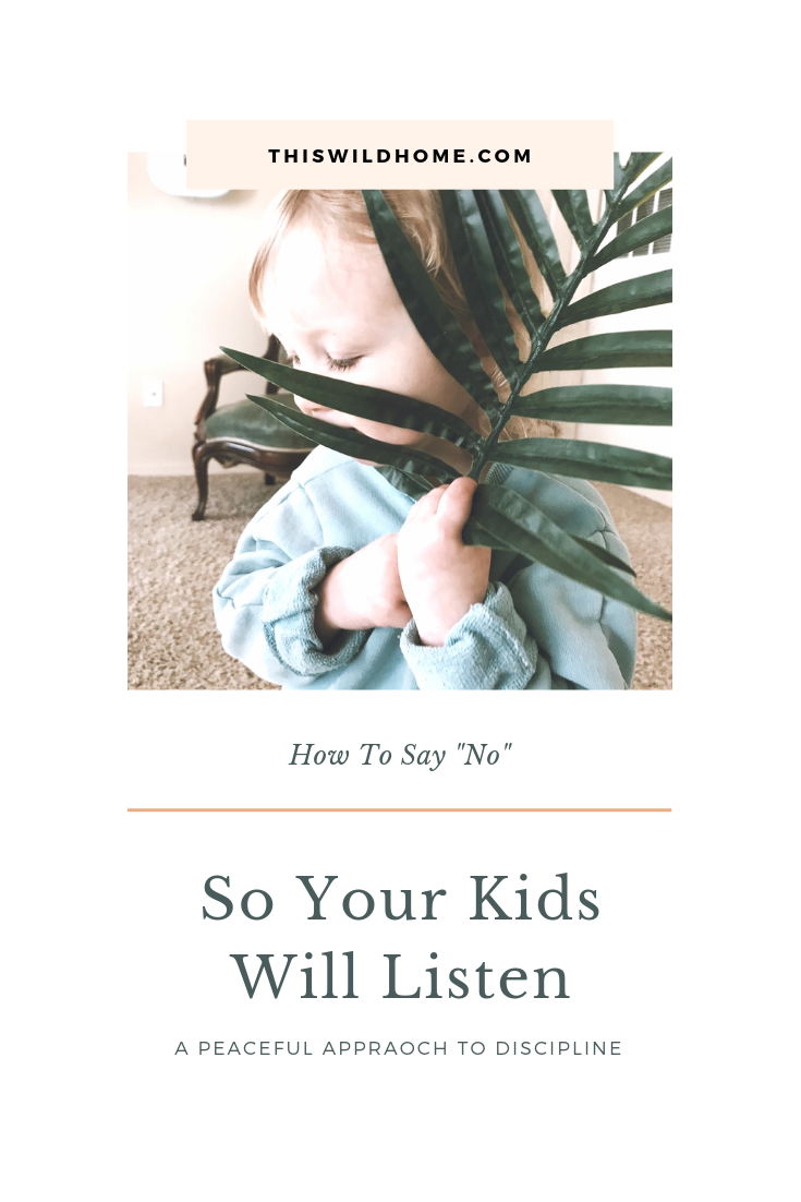 """How To Say """"No"""" So Your Kids Will Listen: A Peaceful Approach To Discipline - This Wild Home"""