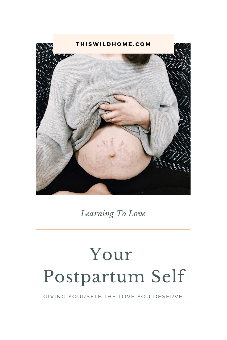 Learning To Love Your Post Part Self: Giving Yourself The Love You Deserve - This Wild Home