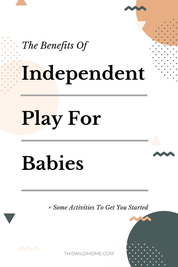 The benefits of independent play for babies + some activities to get your started - This Wild Home