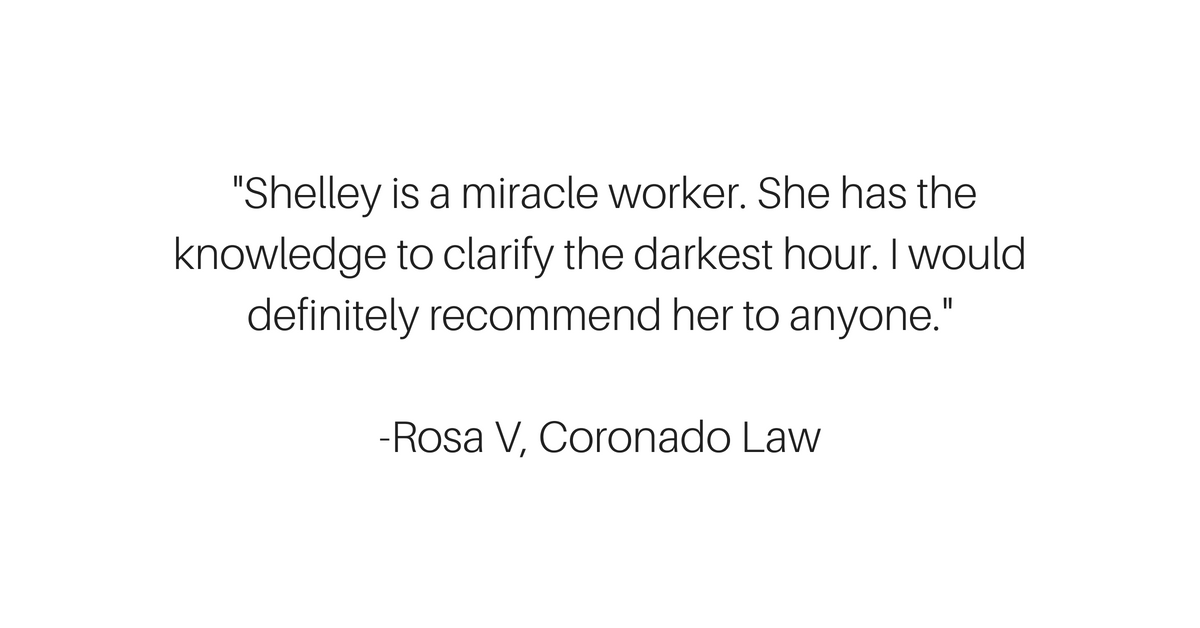 Shelley is a miracle worker. She has the knowledge to clarify the darkest hour. I would definitely recommend her to anyone.Rosa V, Coronado Law.png
