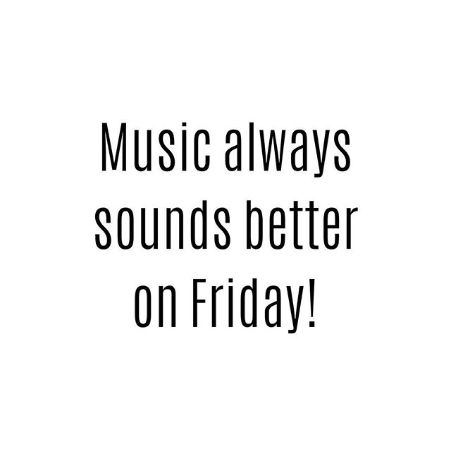 Music always sounds better on Friday🎼