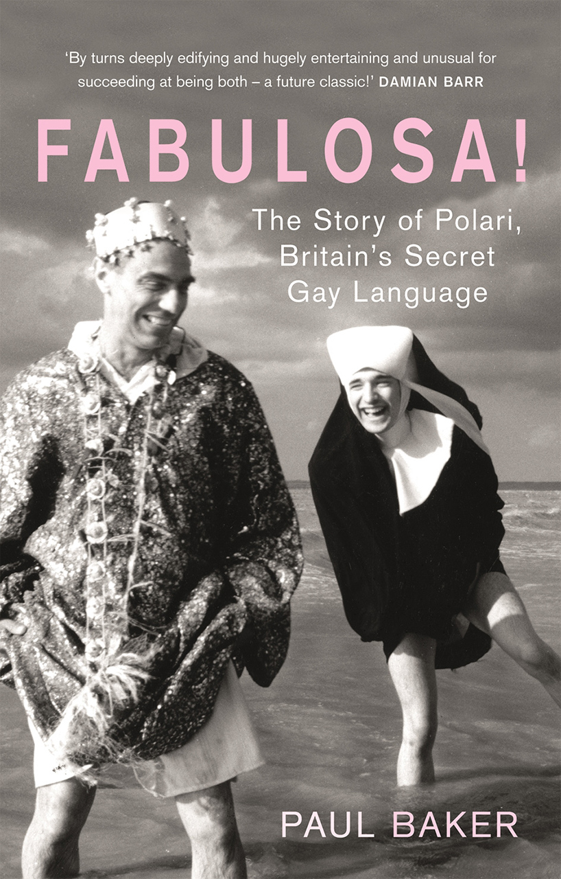 Featured Book - Fabulosa! The Story of Polari, Britain's Secret Gay Language by Paul Baker (Reaktion, 2019)