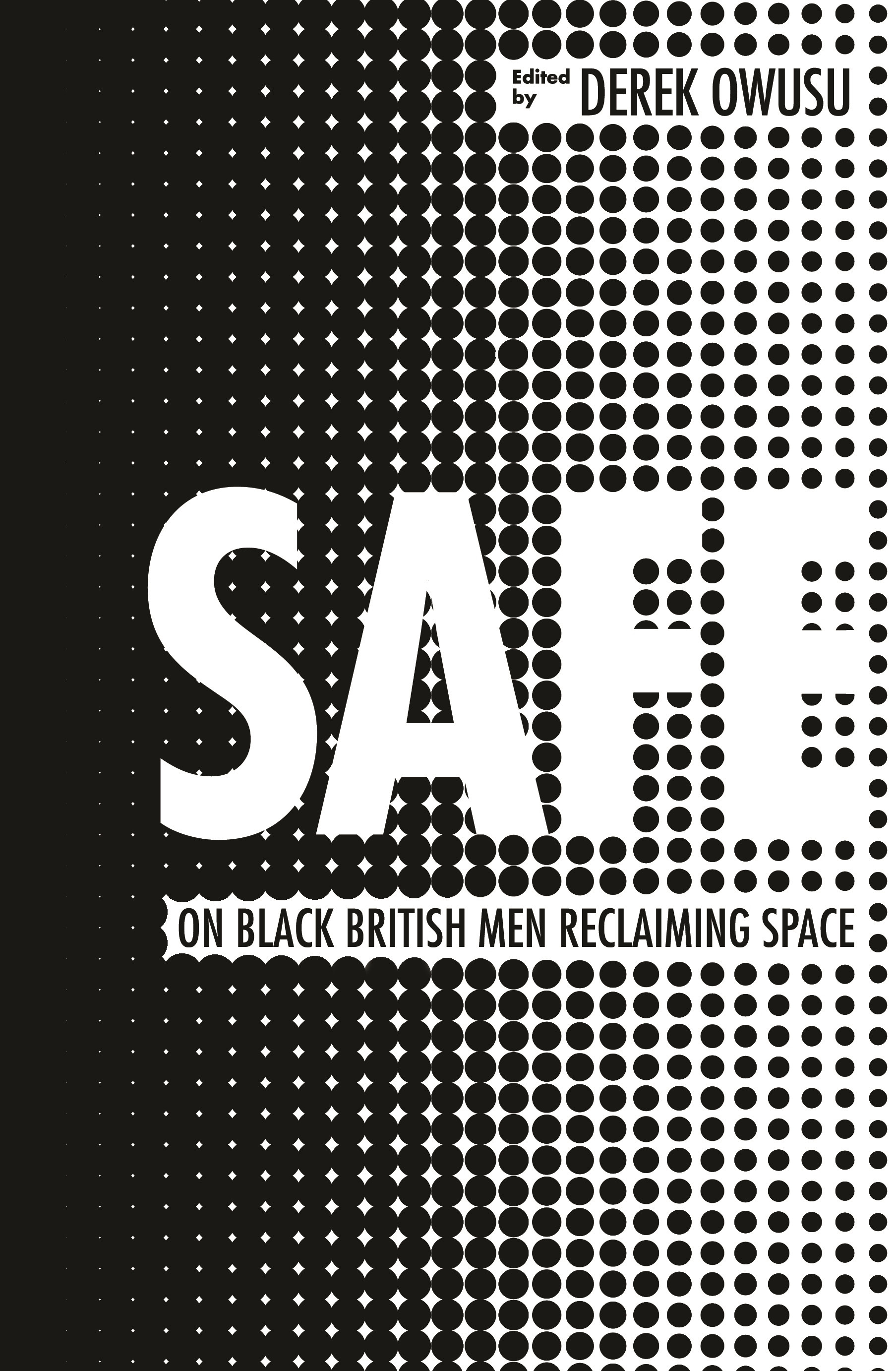 Featured Book - Safe: on Black British Men Reclaiming Space, ed. by Derek Owusu (Orion, 2019)