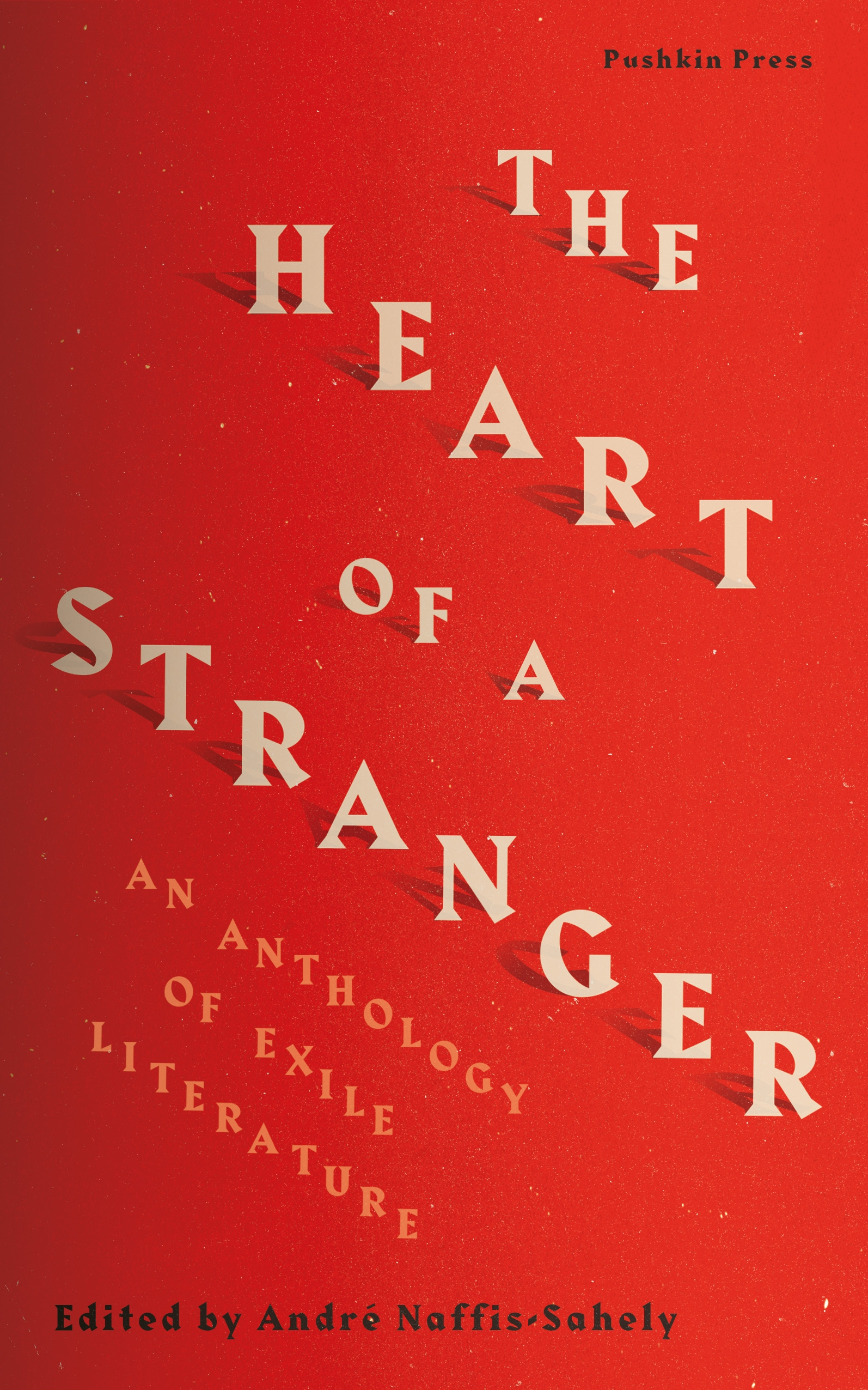Featured Book - The Heart of a Stranger: An Anthology of Exile Literature ed. by André Naffis-Sahely (Pushkin Press, 2019)