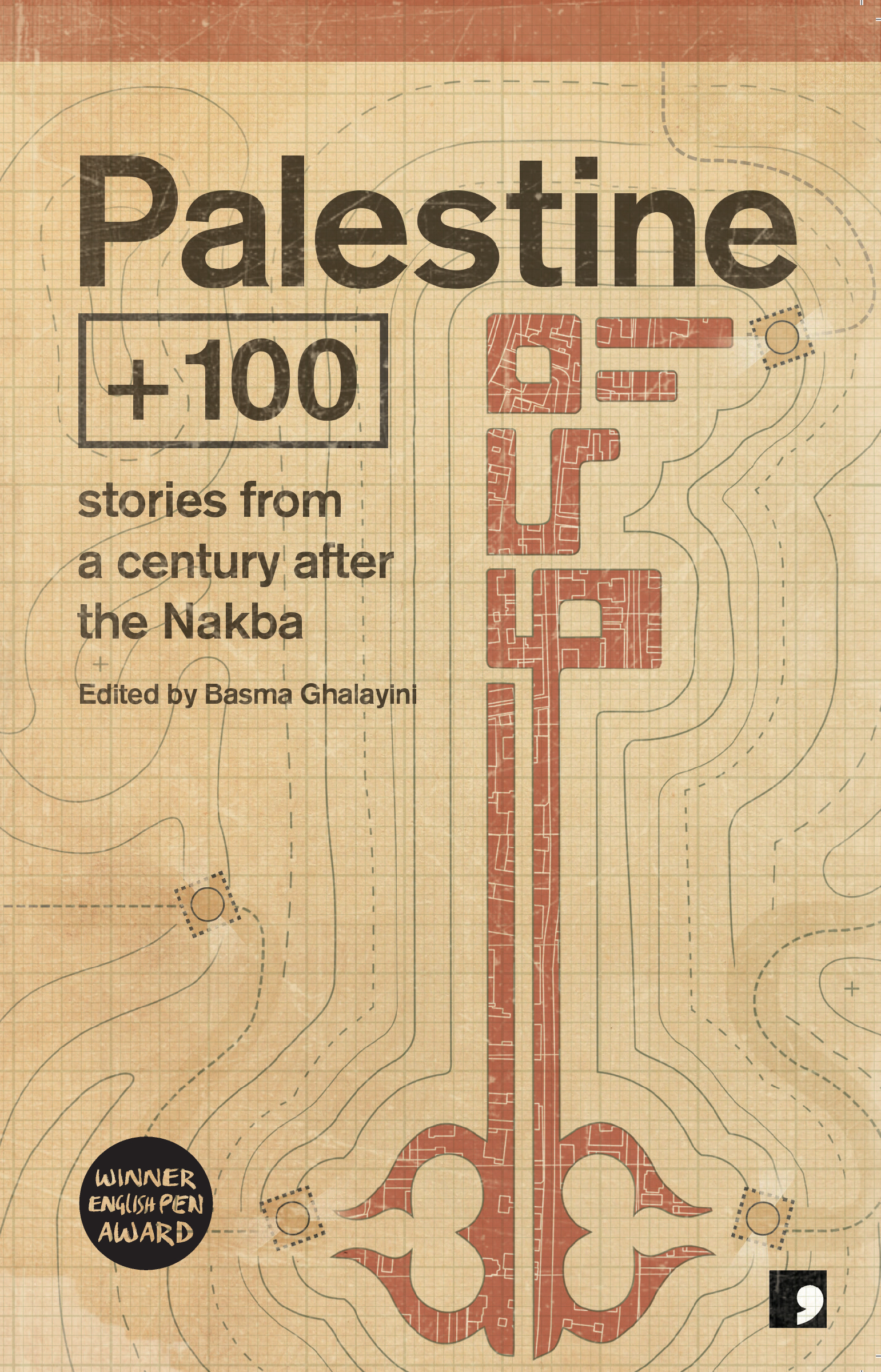 Featured Book - Palestine +100: Stories from a century after the Nakba ed. by Basma Ghalayini (Comma Press, 2019)
