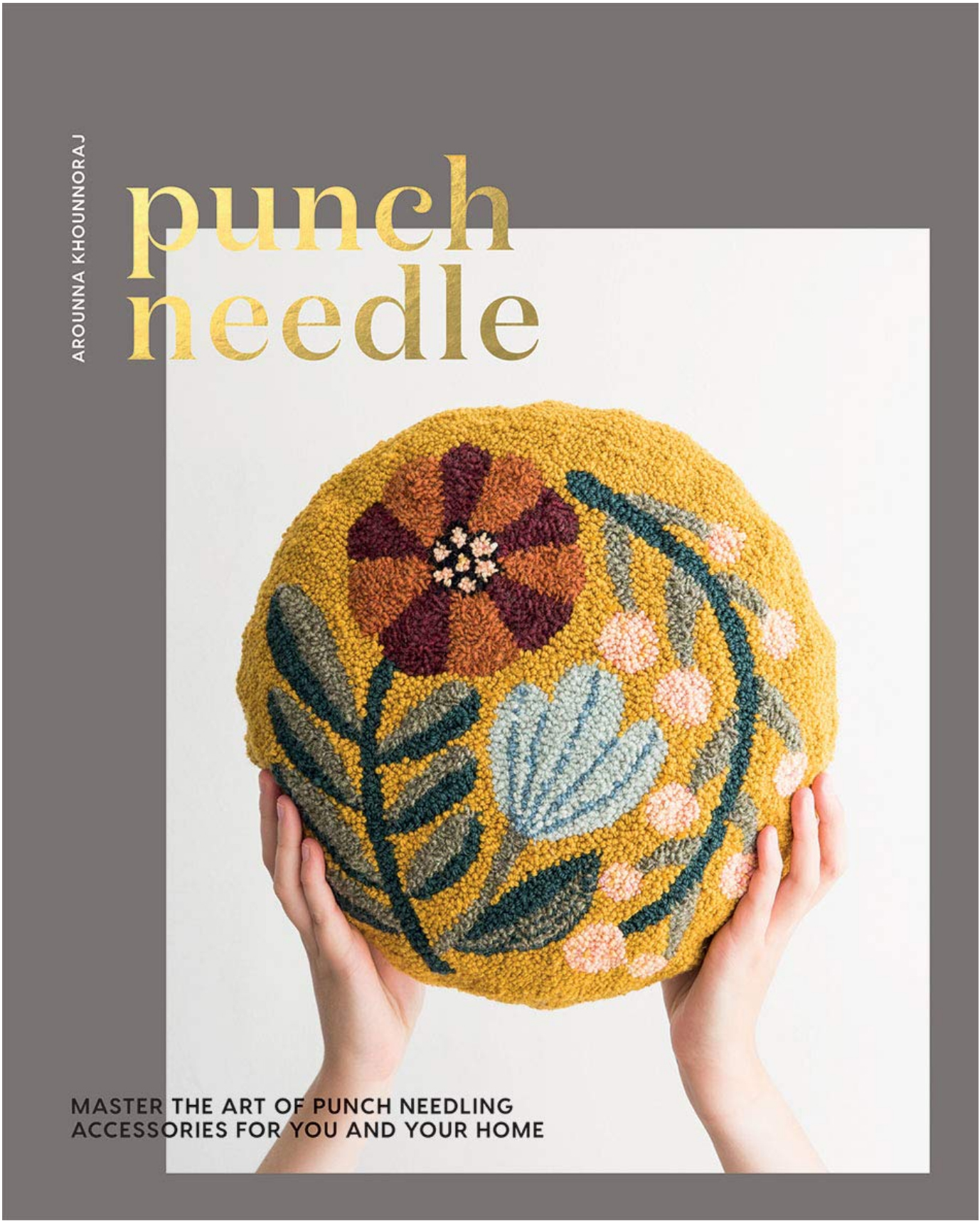 Punch Needle Craft Book by Arounna Khounnoraj photography Catherine Frawley