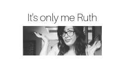 Its only me Ruth.jpg