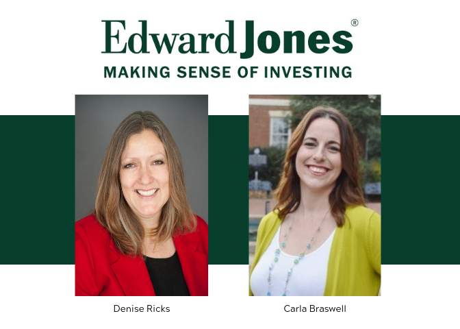 Edward Jones - When it comes to investing, what do you value? A strategy designed for your situation? A financial advisor who truly understands you and what you're trying to achieve, and will partner with you over the long term to help keep you on track? What about disciplined, objective guidance? When you work with Edward Jones, you get all of that and more. Denise Ricks and Carla Braswell will work with you to create personalized financial strategies to help you reach your goals. They do this by understanding what's important to you, using an established process to build your personalized financial strategies, and partnering together over time to help keep you on track. Their mission is to help you achieve what's most important to you.