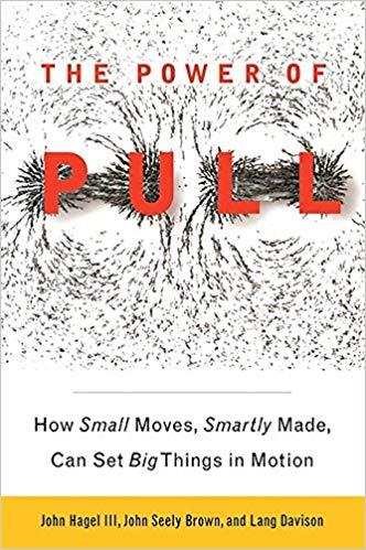 The Power of Pull  by John Hagel, John Seely Brown, & Lang Davison