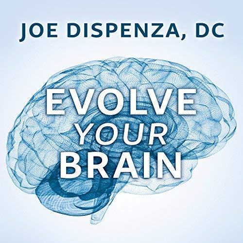 Evolve your Brain  by Joe Dispenza, DC