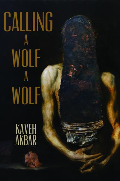 Calling a Wolf a Wolf  - Poems by Kaveh Akbar