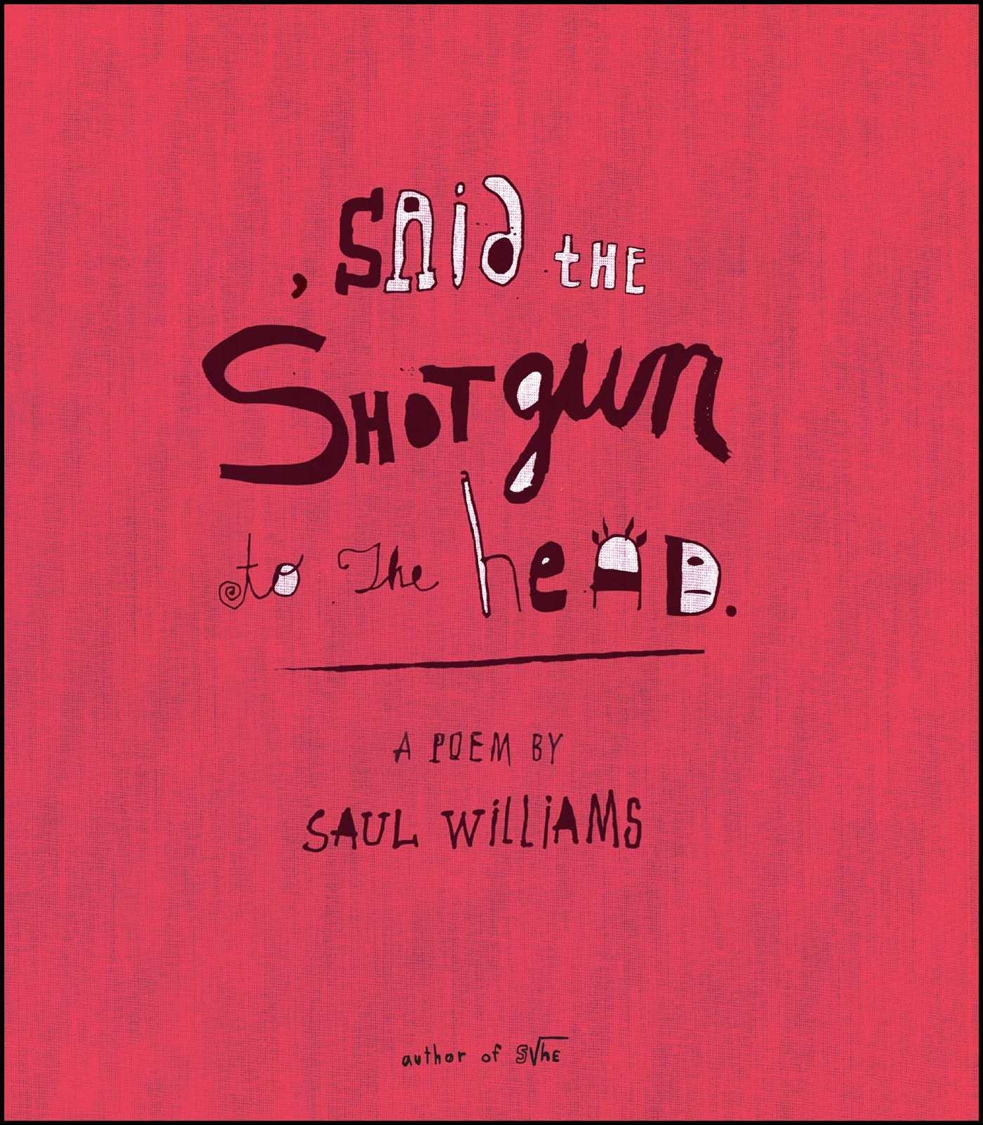 Said the Shotgun to the Head  - a poem by Saul Williams