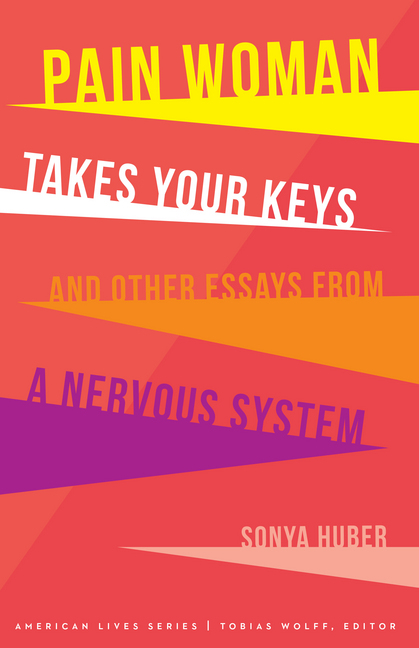 Pain Woman Takes Your Keys by Sonya Huber