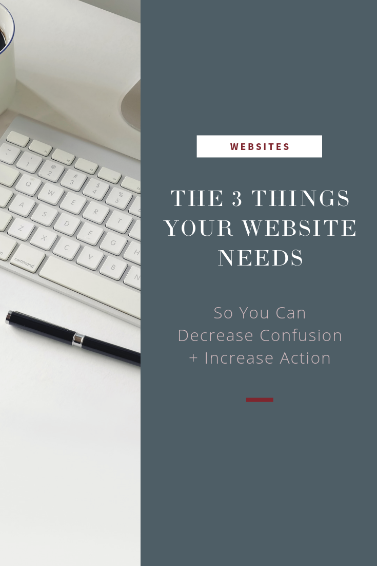 The 3 things your website needs... So you can decrease confusion + increase action.