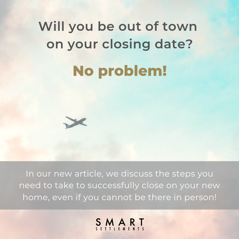 Did you know you can still close on a property if you are out of town? Learn how! -