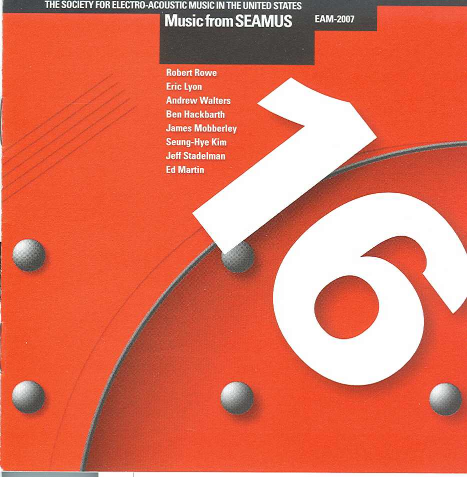 """Music from SEAMUS Volume 16"" Includes   Flurry   for soprano saxophone and electronics performed by J. Michael Holmes."