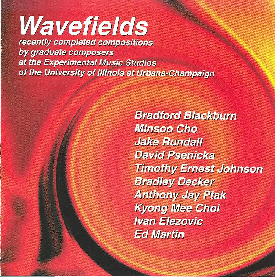 """Wavefields"" Music from the Experimental Music Studios at the University of Illinois, Scott A. Wyatt, studio director. Includes   Apparitions   for alto saxophone and electronics performed by Michael Bovenzi."