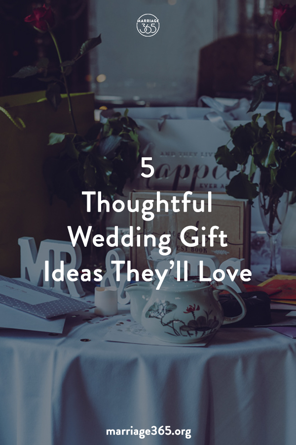 5 Thoughtful Wedding Gift Ideas They Ll Love Marriage365