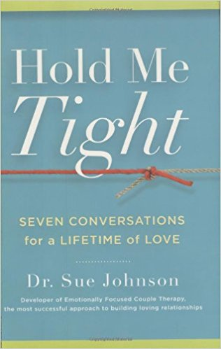 Hold Me Tight - I think everyone should see a therapist at least once in their life. EFT - Emotion Focused Therapy is the way to go, because our relationships are based on emotional connections. This book is the first step to all that goodness.