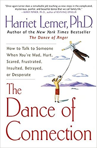 The Dance of Connection - Communication while emotions run high is critical to a relationship's survival but also nearly impossible. This book teaches you how.