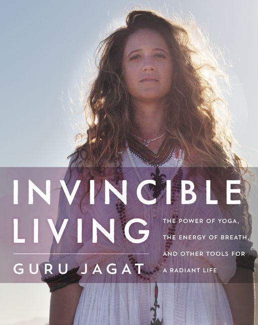 Invincible Living by: Guru Jagat
