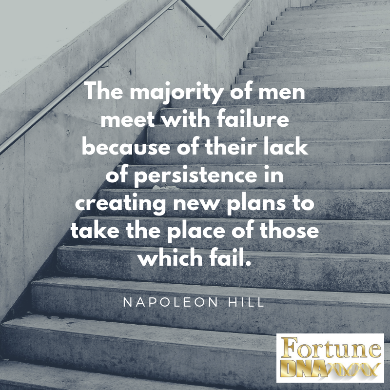 The majority of men meet with failure because of their lack of persistence in creating new plans to take the place of those which fail..png