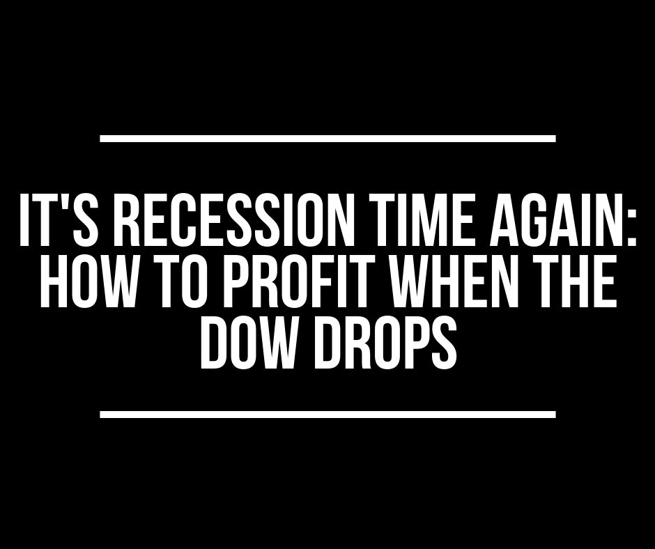 It's Recession Time Again_ How to Profit When the Dow Drops.png