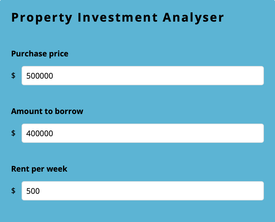 Use the  Property Investment Analyser